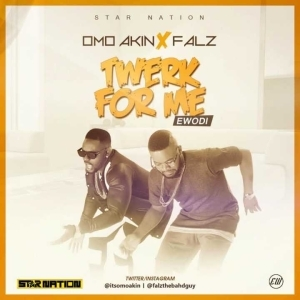 Omo Akin - Twerk For Me (Remix) ft. Falz